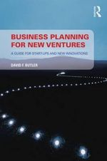 Business Planning for New Ventures : A guide for start-ups and new innovations - David Butler