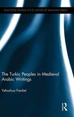 The Turkic Peoples in Medieval Arabic Writings - Yehoshua Frenkel