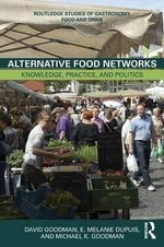 Alternative Food Networks : Knowledge, Practice and Politics - David Goodman