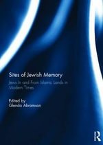 Sites of Jewish Memory : Jews in and from Islamic Lands in Modern Times