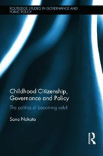 Childhood Citizenship, Governance and Policy : The Politics of Becoming Adult - Sana Nakata