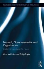 Foucault, Governmentality, and Organization : Inside the Factory of the Future - Alan McKinlay