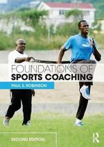 Foundations of Sports Coaching : Second Edition - Paul E. Robinson