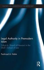 Legal Authority in Premodern Islam : Yahya B Sharaf Al-Nawawi in the Shafi'i School of Law - Fachrizal  A. Halim