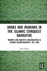 Arabs and Iranians in the Islamic Conquest Narrative - Scott Savran