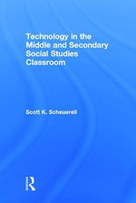 Technology in the Middle and Secondary Social Studies Classroom - Scott K. Scheuerell