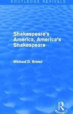 Shakespeare's America, America's Shakespeare : Routledge Revivals - Michael D. Bristol