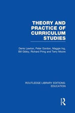 Theory and Practice of Curriculum Studies : Routledge Library Editions: Education - Denis Lawton