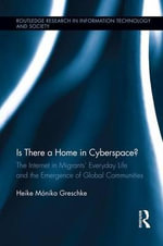 Is There a Home in Cyberspace? : The Internet in Migrants' Everyday Life and the Emergence of Global Communities - Heike Monika Greschke