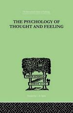 The Psychology of Thought and Feeling : A Conservative Interpretation of Results in Modern Psychology - Platt Charles