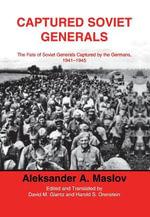 Captured Soviet Generals : The Fate of Soviet Generals Captured in Combat 1941-45 - A. A. Maslov