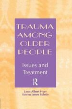 Trauma Among Older People : Issues and Treatment - Leon Albert Hyer