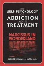The Self Psychology of Addiction and its Treatment : Narcissus in Wonderland - Richard B. Ulman