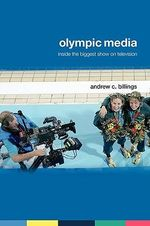 Olympic Media : Inside the Biggest Show on Television - Andrew C. Billings