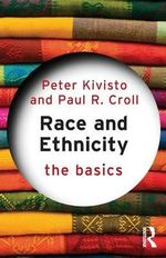 Race and Ethnicity : The Basics Series - Peter Kivisto