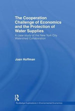 The Cooperation Challenge of Economics and the Protection of Water Supplies : A Case Study of the New York City Watershed Collaboration - Joan Hoffman
