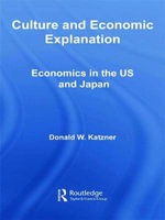 Culture and Economic Explanation : Economics in the US and Japan - Donald W. Katzner