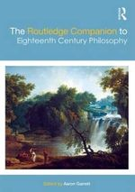 The Routledge Companion to Eighteenth Century Philosophy : Routledge Companions