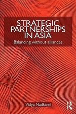 Strategic Partnerships in Asia : Balancing without alliances - Vidya Nadkarni