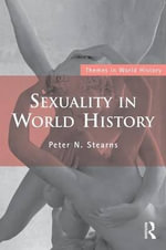 Sexuality in World History : Challenges and Opportunities - Peter N. Stearns
