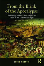 From the Brink of the Apocalypse : Confronting Famine, War, Plague, and Death in the Later Middle Ages - John Aberth