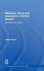 Medicine, Race and Liberalism in British Bengal : Symptoms of Empire - Ishita Pande