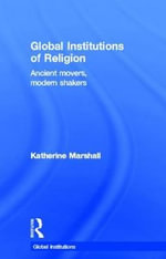 Global Institutions of Religion : Ancient Movers, Modern Shakers - Katherine Marshall