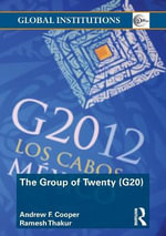 The Group of Twenty (G20) : Global Institutions - Andrew F. Cooper