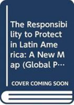 The Responsibility to Protect in Latin America : A New Map