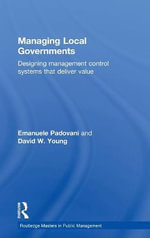 Managing Local Governments : Designing Management Control Systems That Deliver Value - Emanuele Padovani