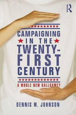 Campaigning in the Twenty-first Century : A Whole New Ballgame? - Gary Nordlinger