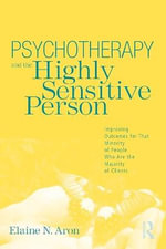 Psychotherapy and the Highly Sensitive Person : Improving Outcomes for That Minority of People Who are the Majority of Clients - Elaine N. Aron