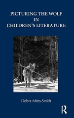 Picturing the Wolf in Children's Literature - Debra Mitts-Smith