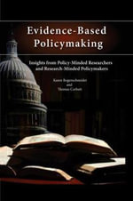 Evidence-based Policymaking : Insights from Policy-Minded Researchers and Research-Minded Policymakers - Karen Bogenschneider