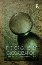 The Origins of Globalization : Routledge International Studies in Business History - Karl Moore