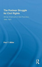 The Postwar Struggle for Civil Rights : African Americans in San Francisco, 1945   1975 - Paul T. Miller