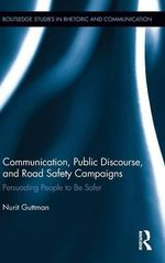 Communication, Public Discourse, and Road Safety Campaigns : Persuading People to be Safer - Nurit Guttman