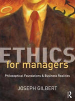 Ethics for Managers : Philosophical Foundations & Business Realities - Joseph Gilbert