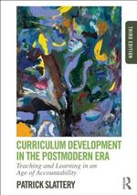 Curriculum Development in the Postmodern Era : Teaching and Learning in an Age of Accountability - Patrick Slattery