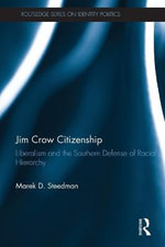Jim Crow Citizenship : Liberalism and the Southern Defense of Racial Hierarchy - Marek Steedman