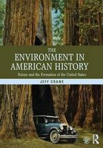 The Environment in American History : Nature and the Formation of the United States - Jeff Crane