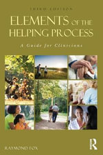 Elements of the Helping Process : A Guide for Clinicians - Raymond Fox