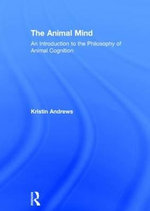 The Animal Mind : An Introduction to the Philosophy of Animal Cognition - Kristin Andrews