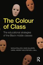 The Colour of Class : The Educational Strategies of the Black Middle Classes - Nicola Rollock