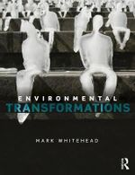 Environmental Transformations : A Geography of the Anthropocene - Mark Whitehead