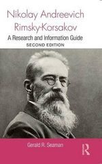 Nikolay Andreevich Rimsky-Korsakov : A Research and Information Guide - Gerald Seaman