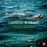 Camera & Craft : Learning the Technical Art of Digital Photography - Andy Batt