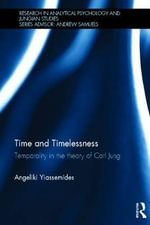 Time and Timelessness : Temporality in the Theory of Carl Jung - Angeliki Yiassemides
