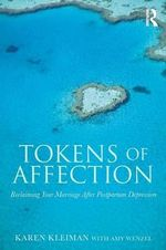 Tokens of Affection : Reclaiming Your Marriage After Postpartum Depression - Karen Kleiman