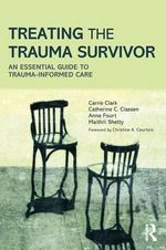 Treating the Trauma Survivor in Urgent Care : A Guide to Trauma-Informed Care - Carrie Clark
